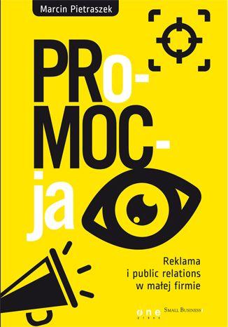 """Książka Marcina Pietraszka pt. """"PRo-MOC-ja. Reklama i public relations w małej firmie"""". Praktyczny poradnik dla właściciela niewielkiego biznesu, który sam zajmuje się jego promowaniem albo w pełni nadzoruje ten proces.  #ksiazka #onepress #promocja #reklama #malafirma #marcinpietraszek #marketing #ksiazkibiznesowe"""