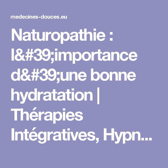 Naturopathie : l'importance d'une bonne hydratation  | Thérapies Intégratives, Hypnose Ericksonienne, Ostéopathie, Sophrologie, Paris..