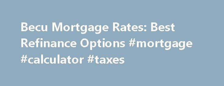 Becu Mortgage Rates: Best Refinance Options #mortgage #calculator #taxes http://mortgage.remmont.com/becu-mortgage-rates-best-refinance-options-mortgage-calculator-taxes/  #becu mortgage rates # Becu Mortgage Rates Becu mortgage rates Follow these simple tips to alleviate stress in your mortgage process: The biggest mistake people make when applying for a mortgage is not knowing that their credit rating. becu mortgage rates People who are on the market for a new home and a mortgage or…