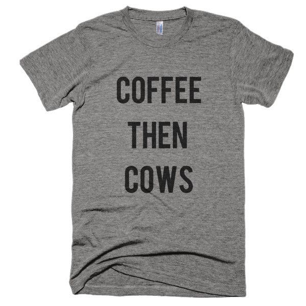 YES!!! Coffee then Cows Short sleeve soft t-shirt Rosebud's Designs & Apparel