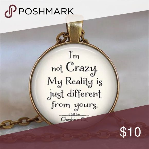 JUST IN 🦋 CHESHIRE CAT QUOTE Made of glass and alloy.  Medallion is about an inch. The chain length is approximate between 17 to 20 inches.  If you need exact chain length please ask. NWOT.  Pic enlarged to show item.  PRICE FIRM UNLESS BUNDLED. BUNDLES GET 30% OFF COLOR OF ACTUAL ITEM MAY VARY FROM PIC Jewelry Necklaces