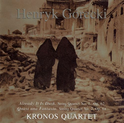 "Henryk Górecki: String Quartets Nos. 1 ""Already it is Dusk"" & 2 ""Quasi una Fantasia"" [CD]"