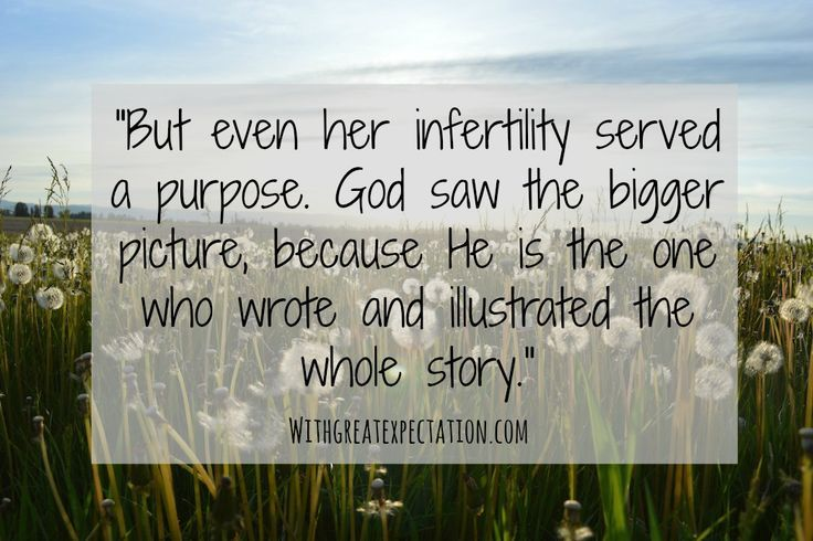 But even her infertility served a purpose. God saw the bigger picture, because He is the One who wrote and illustrated the whole story.
