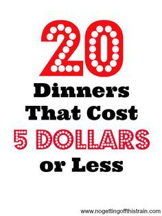 Looking for cheap dinners to stretch your budget? Here is a list of 20 dinners that cost 5 dollars or less! www.nogettingoffthistrain.com