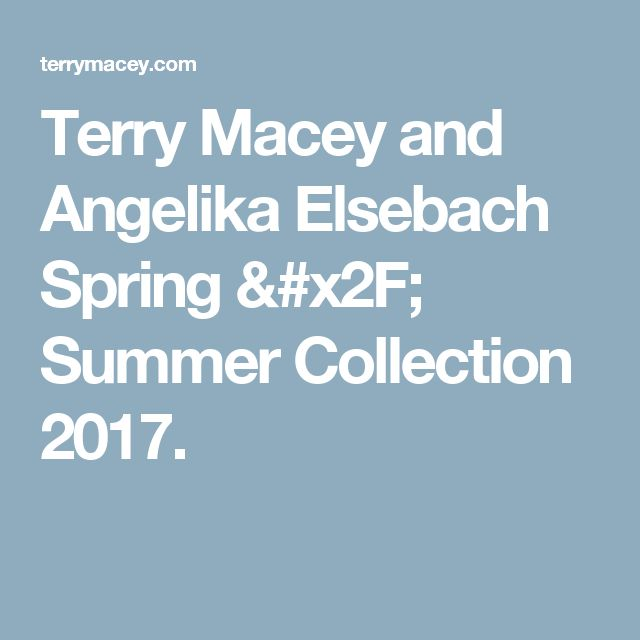 Terry Macey and Angelika Elsebach Spring / Summer Collection 2017.