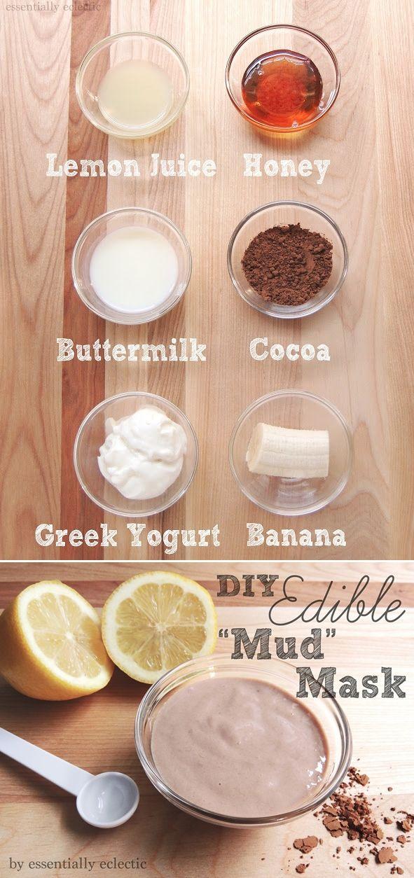 "DIY ""Mud"" Mask This recipe makes enough for 3-5 face masks: 2-3 Tablespoons Greek yogurt 1 tsp. cocoa powder 1 tsp. buttermilk ¼-1/2 of a banana, mashed 1 tsp. honey 1 tsp. lemon juice"
