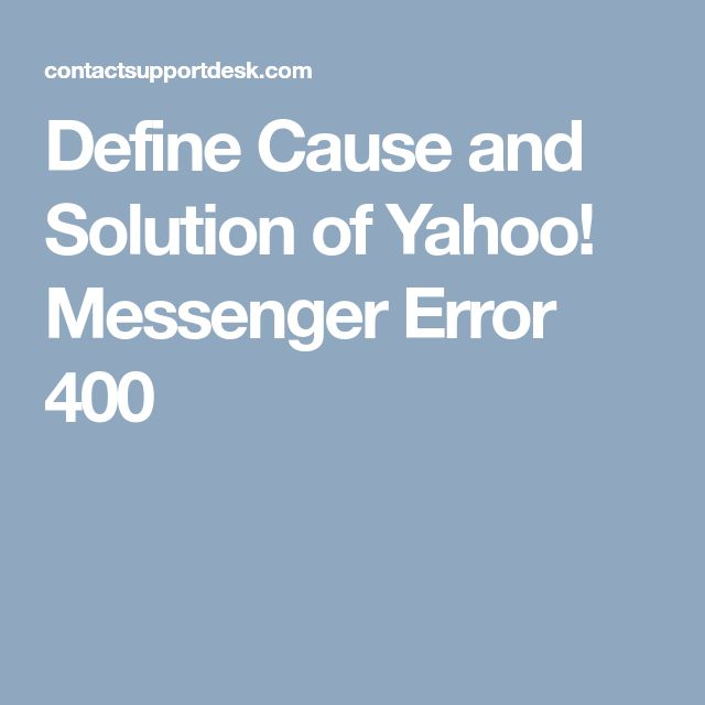 Define Cause and Solution of Yahoo! Messenger Error 400