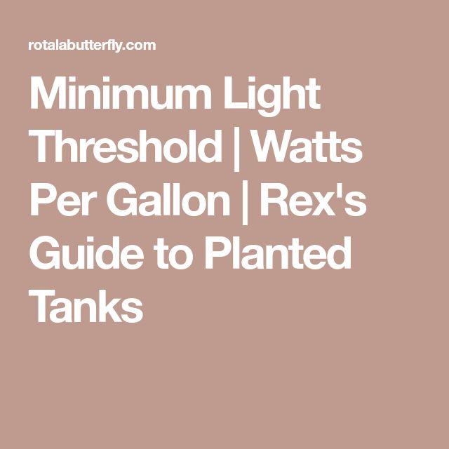 Minimum Light Threshold Watts Per Gallon Rex S Guide To Planted Tanks Aquascaping Lighting Pinterest Aquarium Ideas And Aquariums