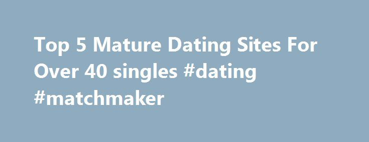 Top 5 Mature Dating Sites For Over 40 singles #dating #matchmaker http://dating.remmont.com/top-5-mature-dating-sites-for-over-40-singles-dating-matchmaker/  #mature personals # Mature dating site can be easily found on the internet,but it is difficult for singles over 40 to find the high quality mature dating site.So you need a useful and detailed dating reviews to enjoy the full … Continue reading →