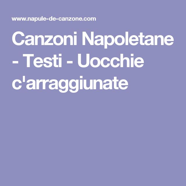 Canzoni Napoletane - Testi - Uocchie c'arraggiunate