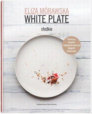 """""""White Plate. Słodkie"""" - książka kucharska Eliza Mórawskiej"""