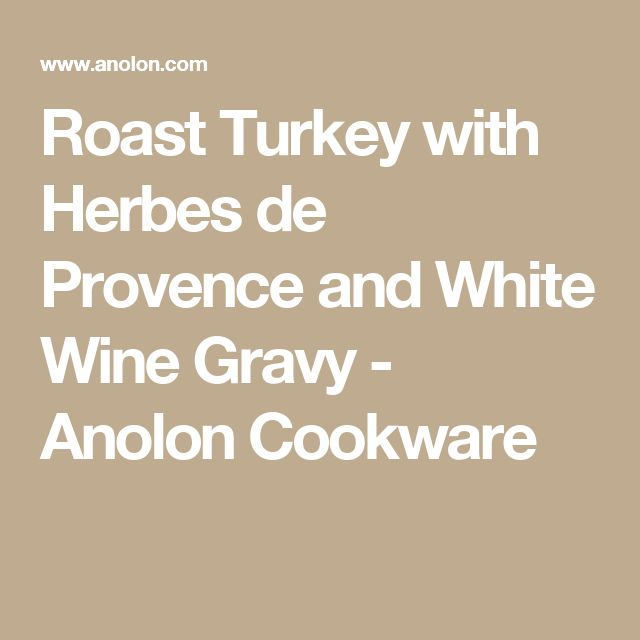 Roast Turkey with Herbes de Provence and White Wine Gravy - Anolon Cookware