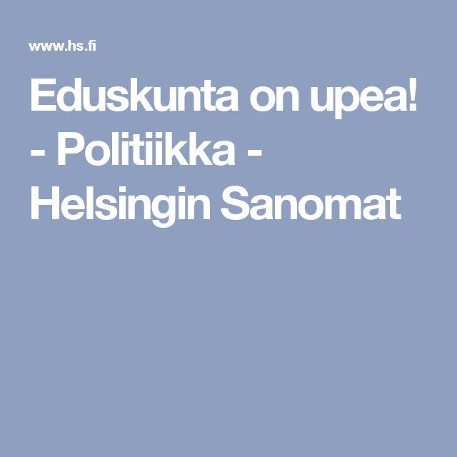 Eduskunta on upea! - Politiikka - Helsingin Sanomat