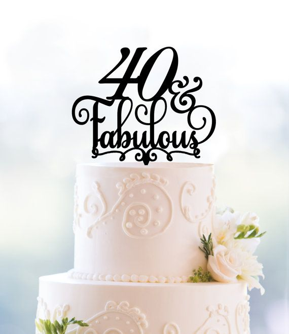 40 and Fabulous Birthday Topper Classy 40th Birthday Topper  https://www.birthdays.durban