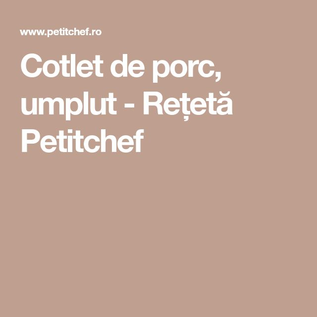 Cotlet de porc, umplut - Rețetă Petitchef