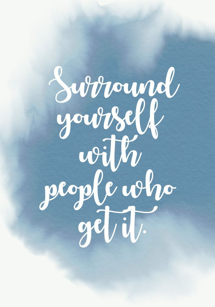 """Surround yourself with people who get it."" - Inspiring Quotes for Your New Year's Resolutions - Photos"