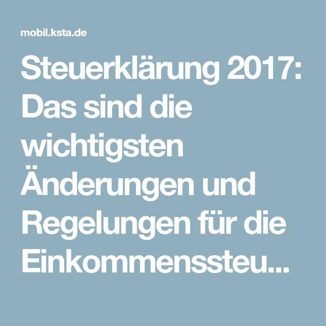 Steuerklärung 2017: Das sind die wichtigsten Änderungen und Regelungen für die Einkommenssteuer | Kölner Stadt-Anzeiger
