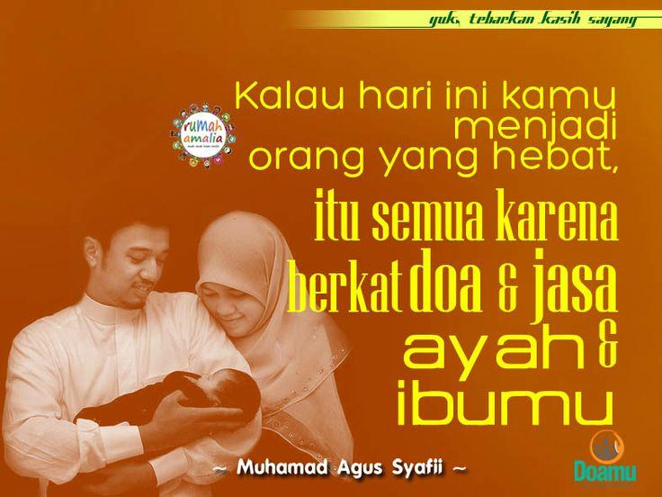 Kalau hari ini kamu menjadi orang yang hebat, itu semua karena berkat doa dan jasa ayah dan ibumu.
