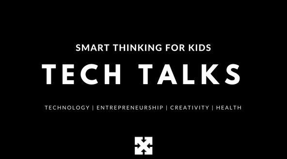 Smart Thinking for Kids : TECH Talks - Technology, Entrepreneurship, Creativity + Health  November 5th, 2017