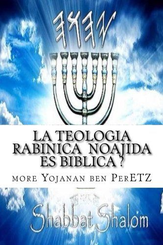 La Teologia  Rabinica  Noajida  Es Biblica ?: Rabinismo Ortodoxo y Cristianismo (Spanish Edition)