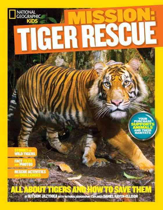 Mission Tiger Rescue: All About Tigers and How to Save Them