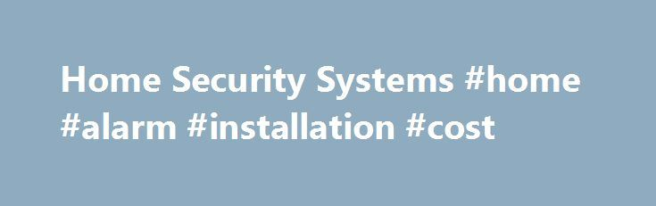 Home Security Systems #home #alarm #installation #cost http://south-dakota.nef2.com/home-security-systems-home-alarm-installation-cost/  # The Real Difference Some people that come to our website have been the unwitting prey of a common burglary and are anxious to quickly buy a home security system .This is where they should be particularly careful in selecting the right alarm and company. Not all alarm installers are reputable, insured, members of Australian Security Industry Limited…