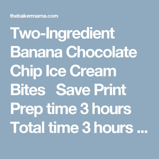 Two-Ingredient Banana Chocolate Chip Ice Cream Bites    Save   Print Prep time 3 hours Total time 3 hours   Frozen bananas and mini chocolate chips are all it takes to make these tasty little ice cream bites that are the perfect healthy summer treat! Author: Maegan - The BakerMama Recipe type: Dessert Serves: 24 Ingredients 6 very ripe bananas ¾ cup mini chocolate chips, divided Instructions Line a baking sheet with parchment paper. Slice the bananas into ½-inch slices and lay flat on the par...
