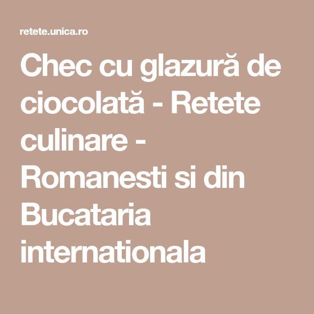 Chec cu glazură de ciocolată - Retete culinare - Romanesti si din Bucataria internationala