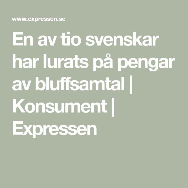 En av tio svenskar har lurats på pengar av bluffsamtal | Konsument | Expressen