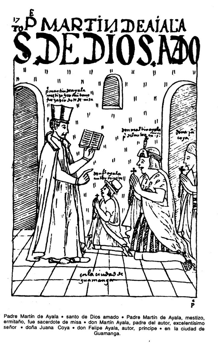 Padre Martín de Ayala. Santo de Dios amado. Padre Martín de Ayala, mestizo, ermitaño, fue sacerdote de misa. Don Martín de Ayala, padre del autor, excelentísimo señor. Doña Juana Coya. Don Felipe Ayala, autor, príncipe. En la ciudad de Guamanga.