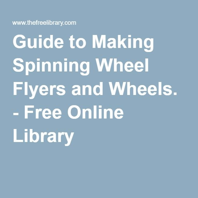 Awesome Guide to Making Spinning Wheel Flyers and Wheels Free Online Library