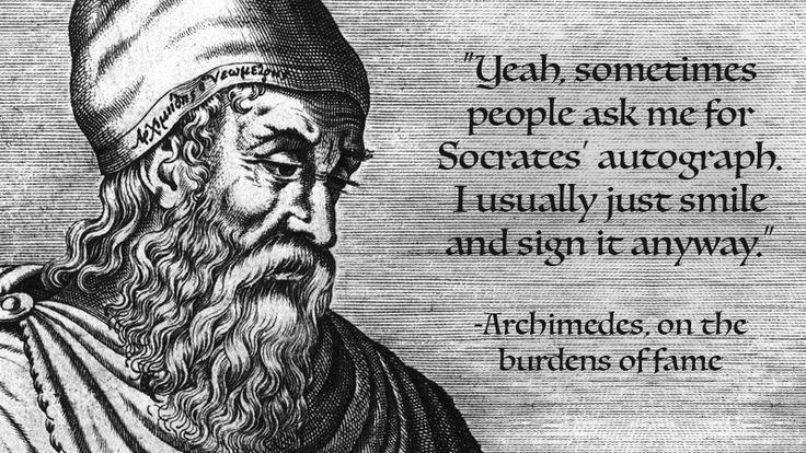 """De las """"Cinco citas increíbles de Arquímedes"""" que han puesto en la descojonante página de Fake Science esta ha sido la que más me ha gustado:  """"Sí, la gente a veces me pide el autógrafo de Sócrates. Yo suelo sonreír y se lo firmo de todas formas"""". Arquímedes, sobre las cargas de la fama."""