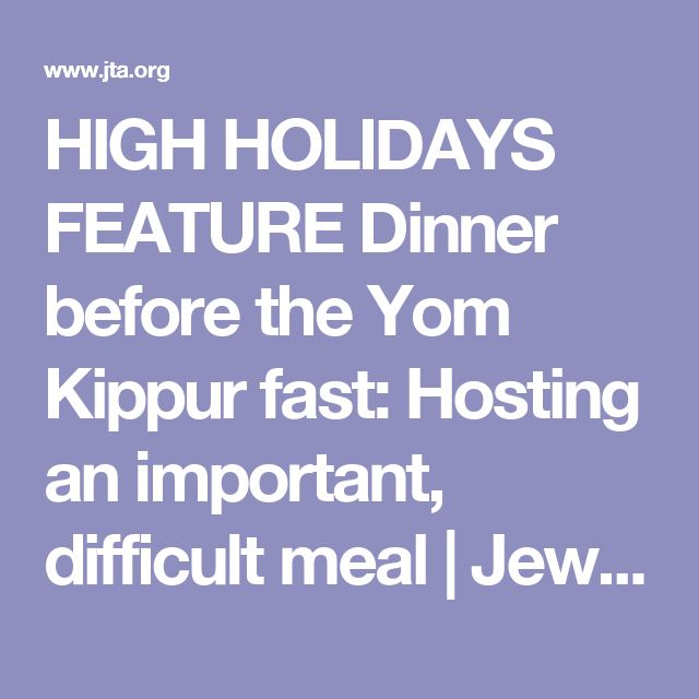 HIGH HOLIDAYS FEATURE Dinner before the Yom Kippur fast: Hosting an important, difficult meal | Jewish Telegraphic Agency