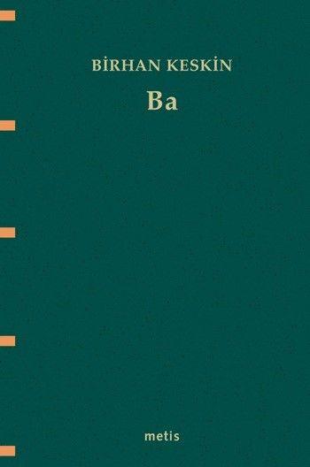 Birhan Keskin'in yeni kitabı Ba, 2003-2005 yılları arasında yazdığı şiirlerden oluşuyor. Şairin 1991-2002 yılları arasında yayımlanan Delilirikler, Bakarsın Üzgün Dönerim, Cinayet Kışı + İki Mektup, Yirmi Lak Tablet + Yolcunun Siyah Bavulu ve Yeryüzü Halleri adlı beş kitabını tek cilt içinde bir araya getiren Kim Bağışlayacak Beni ile aynı anda yayımlandı. http://www.babil.com/urunler/1270539/ba#description