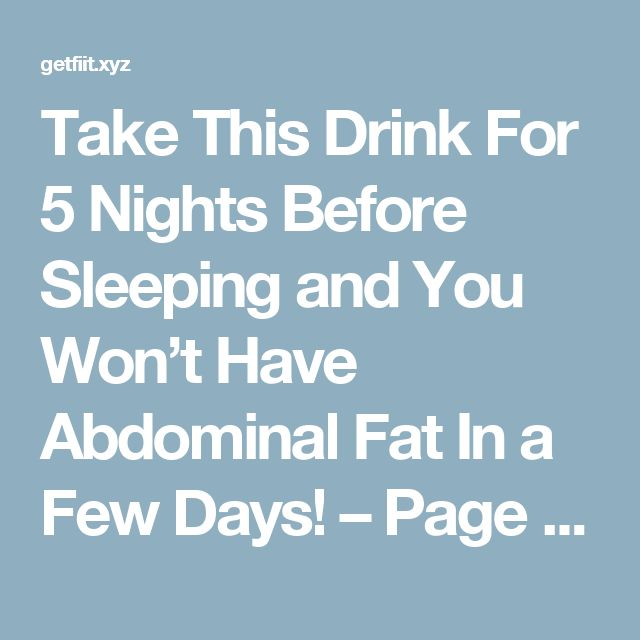 Take This Drink For 5 Nights Before Sleeping and You Won't Have Abdominal Fat In a Few Days! – Page 3 – Get Fit