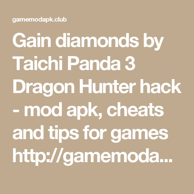 Gain diamonds by Taichi Panda 3 Dragon Hunter hack - mod apk, cheats and tips for games  http://gamemodapk.club/gain-diamonds-taichi-panda-3-dragon-hunter-hack/