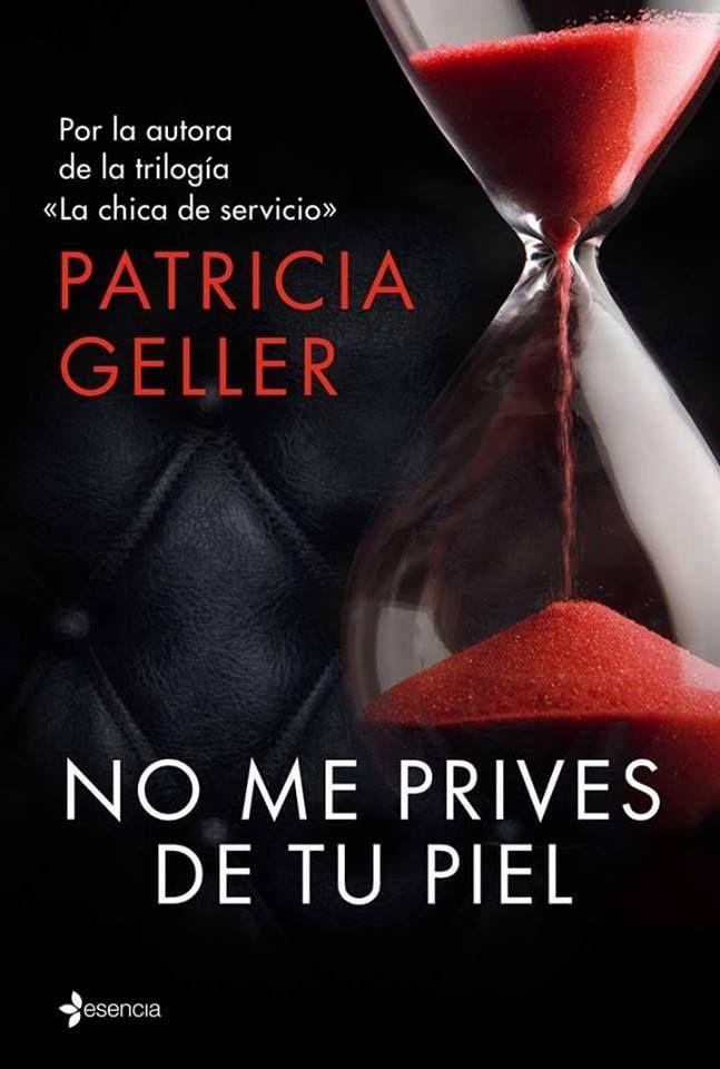 Punto de lectura... y más: RESEÑA DE NO ME PRIVES DE TU PIEL DE PATRICIA GELLER
