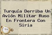 http://tecnoautos.com/wp-content/uploads/imagenes/tendencias/thumbs/turquia-derriba-un-avion-militar-ruso-en-frontera-con-siria.jpg Turquia. Turquía derriba un avión militar ruso en frontera con Siria, Enlaces, Imágenes, Videos y Tweets - http://tecnoautos.com/actualidad/turquia-turquia-derriba-un-avion-militar-ruso-en-frontera-con-siria/