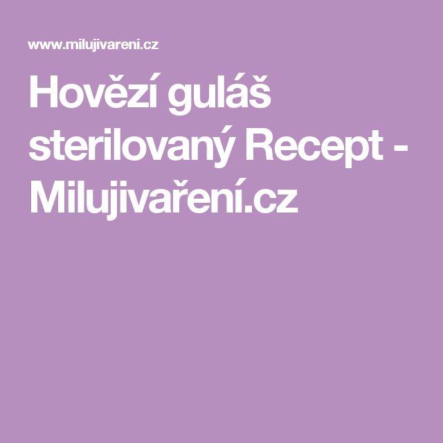 Hovězí guláš sterilovaný Recept - Milujivaření.cz