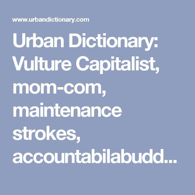 """Urban Dictionary: Vulture Capitalist, mom-com, maintenance strokes, accountabilabuddy, doggo, """"Wake Me Up Inside"""" syndrome, T-Rex sex"""