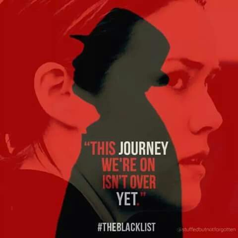 """""""THIS JOURNEY WE'RE ON ISN'T OVER YET."""" THE BLACKLIST"""