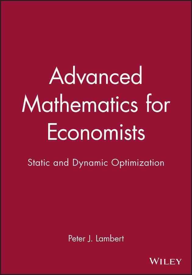 Advanced Mathematics for Economists: Static and Dynamic Optimization