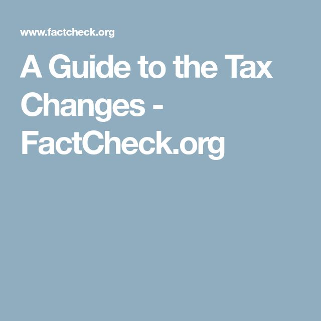 A Guide to the Tax Changes - FactCheck.org