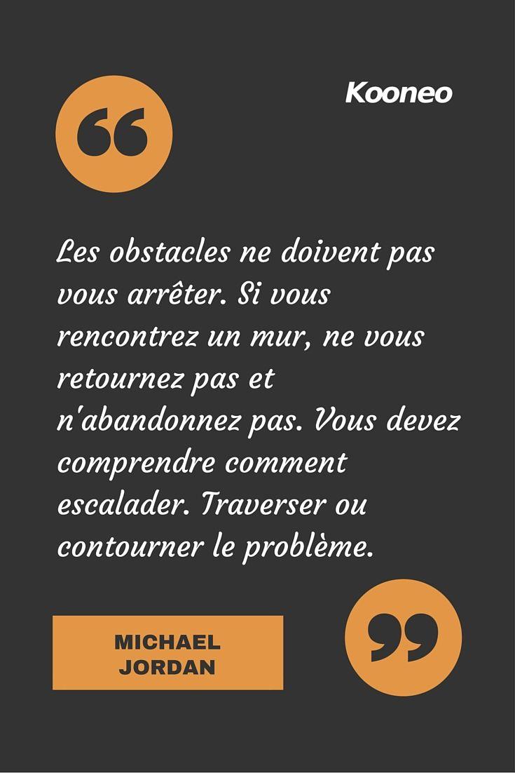 """""""Les obstacles ne doivent pas vous arrêter. Si vous rencontrez un mur, ne vous retournez pas et n'abandonnez pas. Vous devez comprendre comment escalader. Traverser ou contourner le problème."""" MICHEL JORDAN #obstacles #abandonnez #escalader #problème #citation #Michaeljordan : www.kooneo.com"""