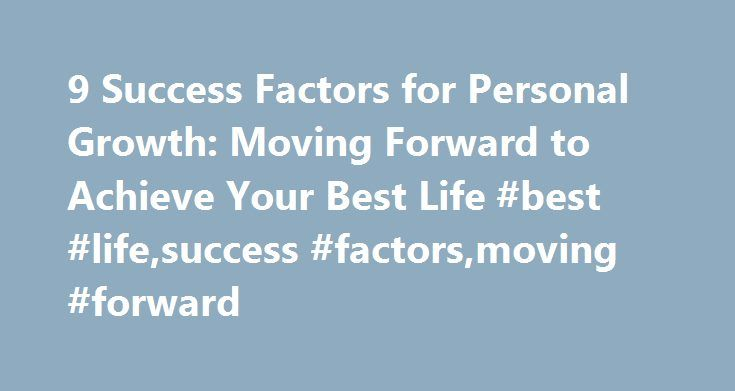 9 Success Factors for Personal Growth: Moving Forward to Achieve Your Best Life #best #life,success #factors,moving #forward http://car.remmont.com/9-success-factors-for-personal-growth-moving-forward-to-achieve-your-best-life-best-lifesuccess-factorsmoving-forward/  # BRIAN TRACY 9 Success Factors for Personal Growth: Moving Forward to Achieve Your Best Life There are nine success factors that you must know in order to start moving forward in life. Each one of these success factors has been…