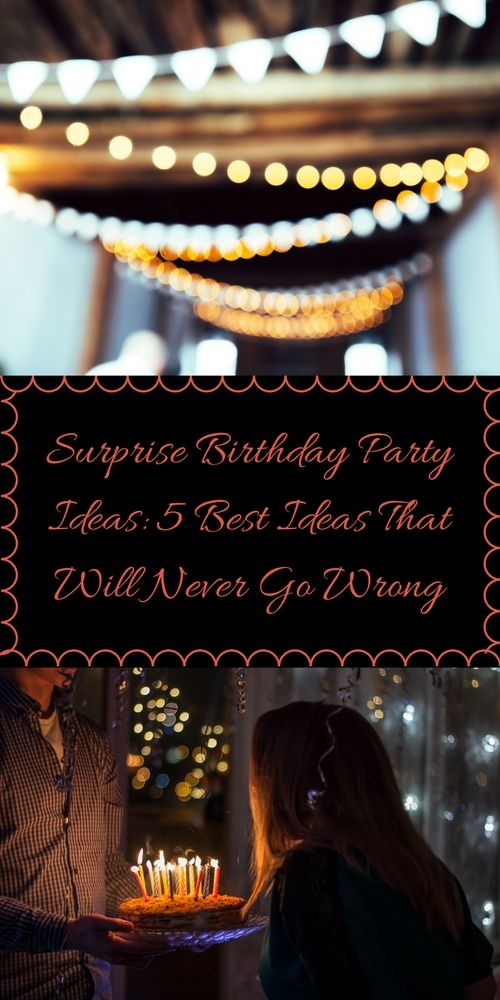 Surprise Birthday Party Ideas: 5 Best Ideas That Will Never Go Wrong