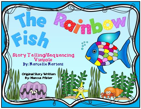 FREE- The Rainbow Fish Story Telling Sequence and Re-telling props.  If you download it, please provide a rating.  Thank you, Marcelle http://www.teacherspayteachers.com/Product/The-Rainbow-Fish-Story-Sequencing-Re-telling-Visuals-FREEBIE-1234701