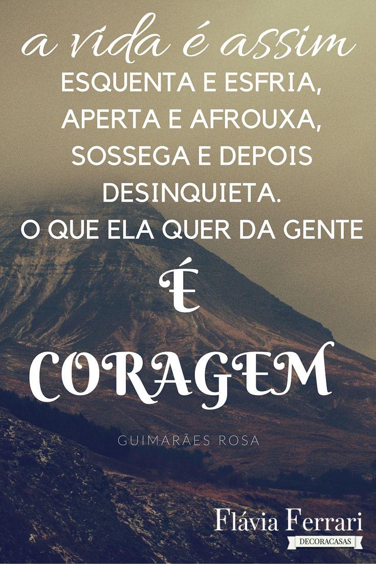 O que a vida pede da gente é coragem: frase da semana #FlaviaFerrari #DECORACASAS #ADicadoDia #FrasesdaFlavia #MensagemBoaSemana #MensagemBomDia