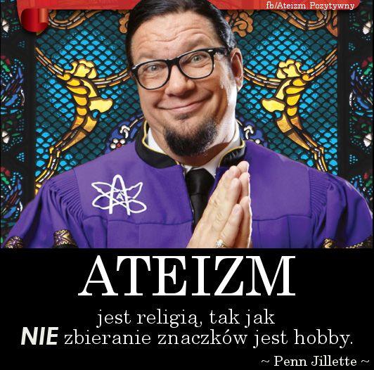 """""""Ateizm jest religią, tak jak nie zbieranie znaczków jest hobby."""" Penn Jillette, iluzjonista i komik,"""