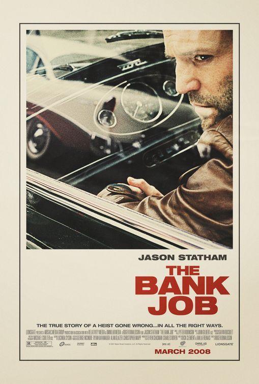 The Bank Job (2008) Director: Roger Donaldson. Writers: Dick Clement, Ian La Frenais. Stars: Jason Statham, Saffron Burrows, Stephen Campbell ...